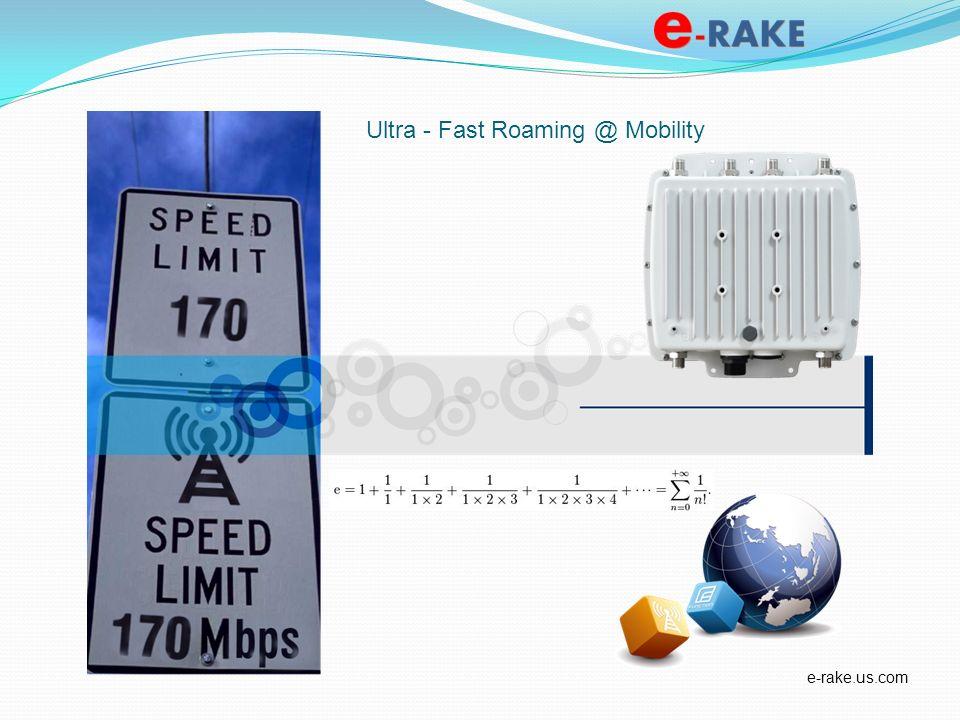 e-rake.us.com Ultra - Fast Roaming @ Mobility