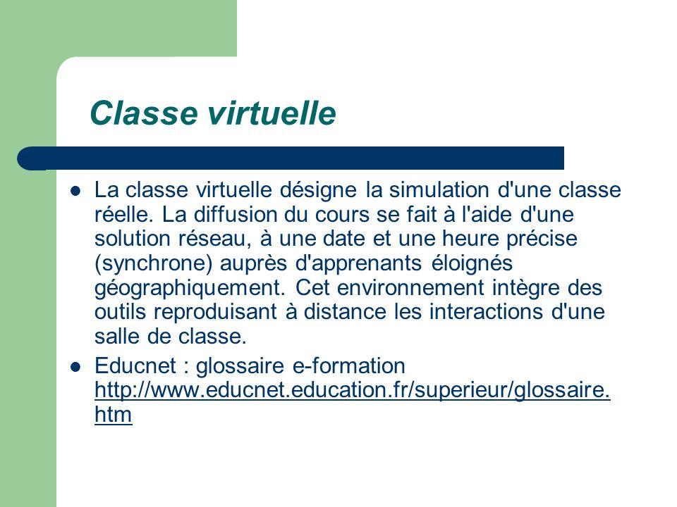 Classe virtuelle La classe virtuelle désigne la simulation d'une classe réelle. La diffusion du cours se fait à l'aide d'une solution réseau, à une da