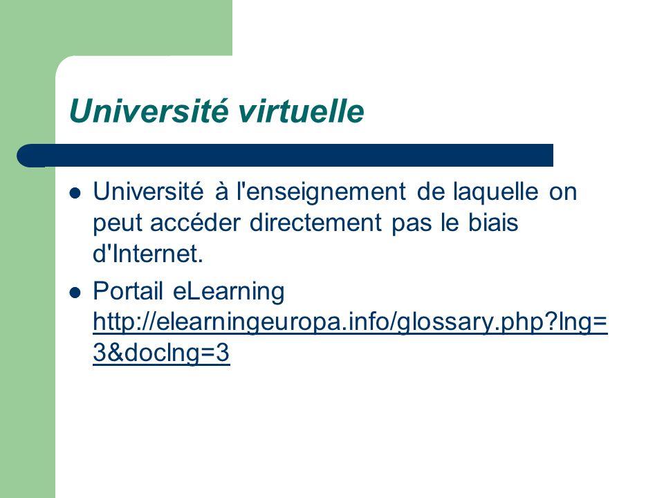Université virtuelle Université à l'enseignement de laquelle on peut accéder directement pas le biais d'Internet. Portail eLearning http://elearningeu