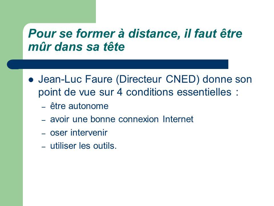 Pour se former à distance, il faut être mûr dans sa tête Jean-Luc Faure (Directeur CNED) donne son point de vue sur 4 conditions essentielles : – être