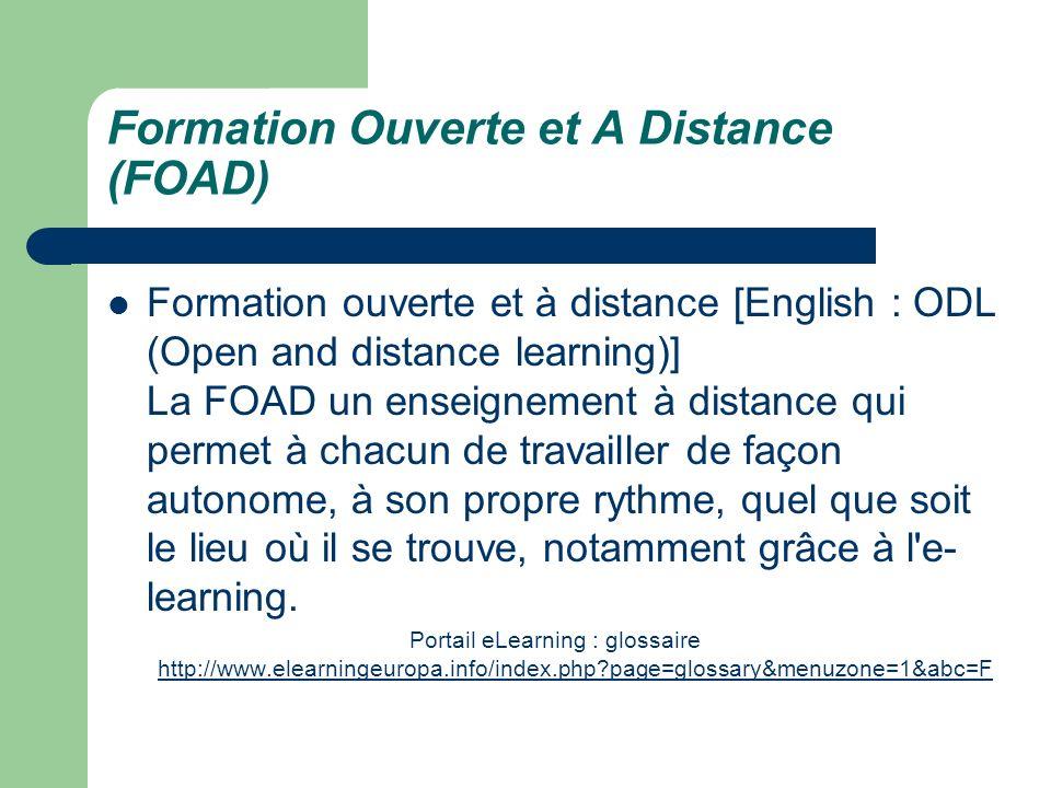 Formation Ouverte et A Distance (FOAD) Formation ouverte et à distance [English : ODL (Open and distance learning)] La FOAD un enseignement à distance