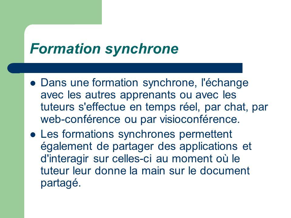 Formation synchrone Dans une formation synchrone, l'échange avec les autres apprenants ou avec les tuteurs s'effectue en temps réel, par chat, par web