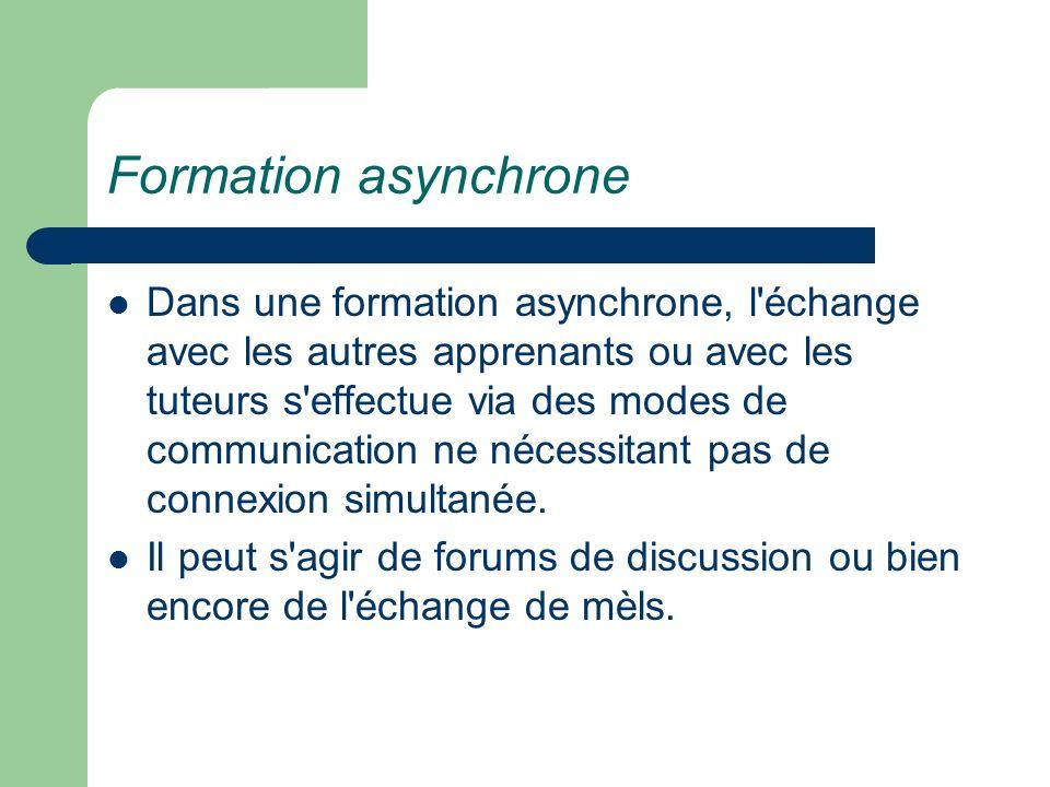 Formation asynchrone Dans une formation asynchrone, l'échange avec les autres apprenants ou avec les tuteurs s'effectue via des modes de communication