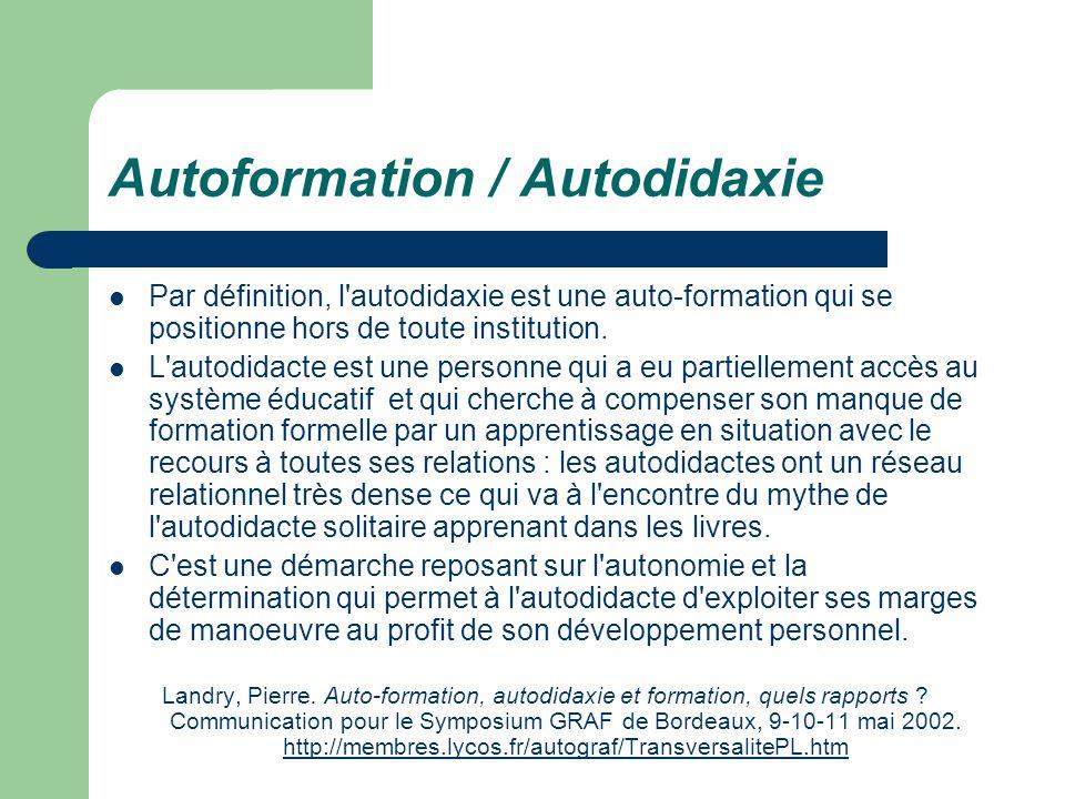 Autoformation / Autodidaxie Par définition, l'autodidaxie est une auto-formation qui se positionne hors de toute institution. L'autodidacte est une pe