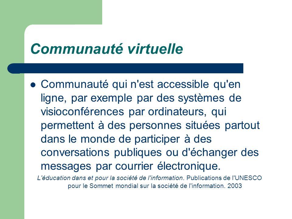 Communauté virtuelle Communauté qui n'est accessible qu'en ligne, par exemple par des systèmes de visioconférences par ordinateurs, qui permettent à d