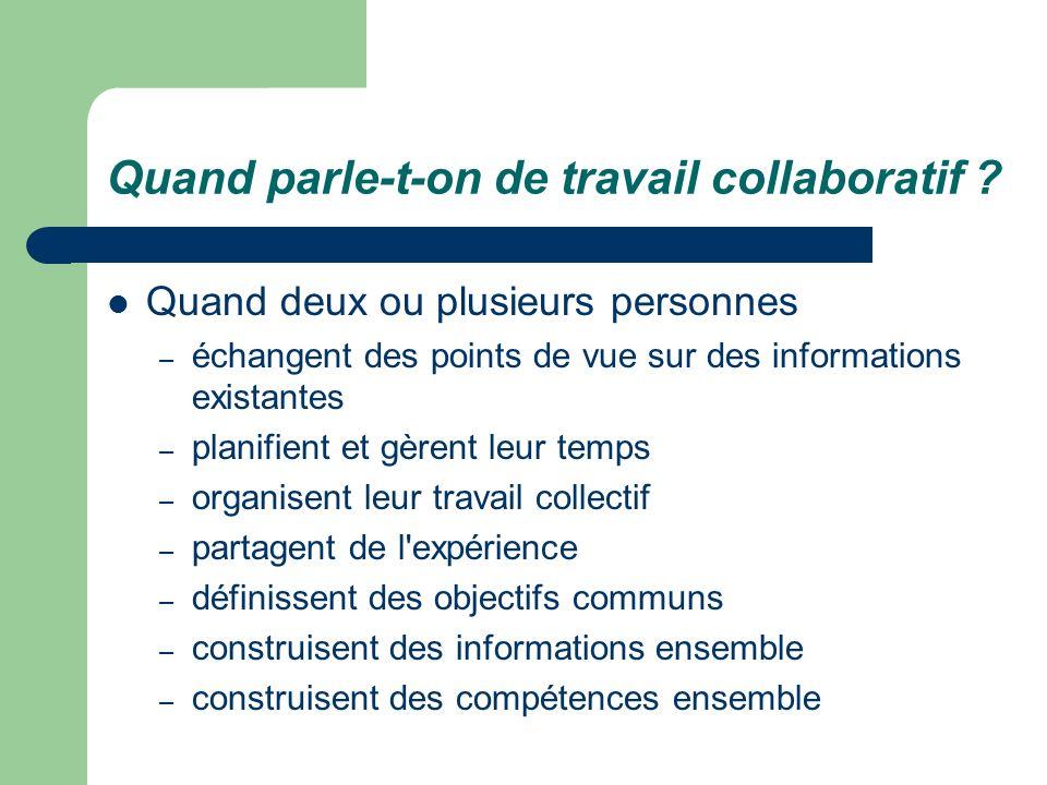 Quand parle-t-on de travail collaboratif ? Quand deux ou plusieurs personnes – échangent des points de vue sur des informations existantes – planifien