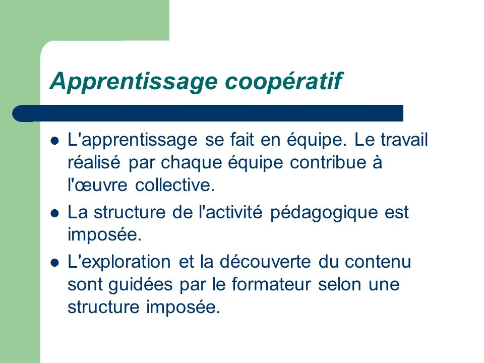 Apprentissage coopératif L'apprentissage se fait en équipe. Le travail réalisé par chaque équipe contribue à l'œuvre collective. La structure de l'act