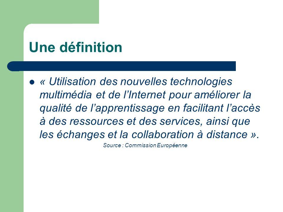 Une définition « Utilisation des nouvelles technologies multimédia et de lInternet pour améliorer la qualité de lapprentissage en facilitant laccès à