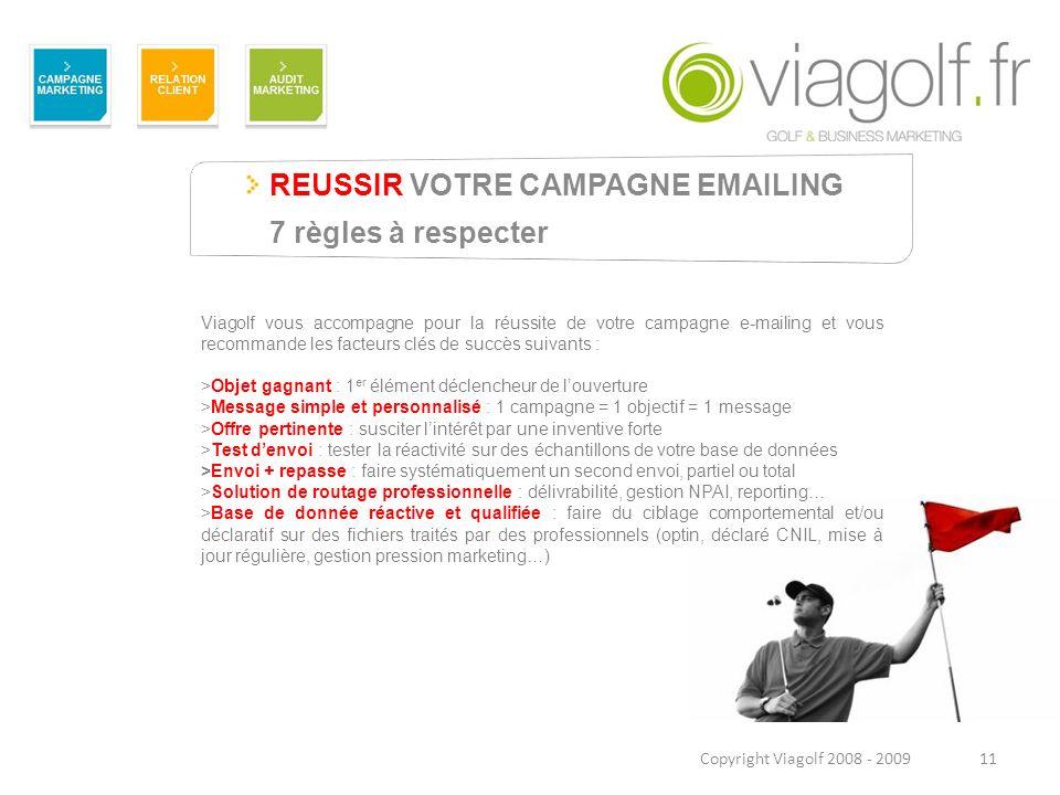 REUSSIR VOTRE CAMPAGNE EMAILING 7 règles à respecter 11 Viagolf vous accompagne pour la réussite de votre campagne e-mailing et vous recommande les fa