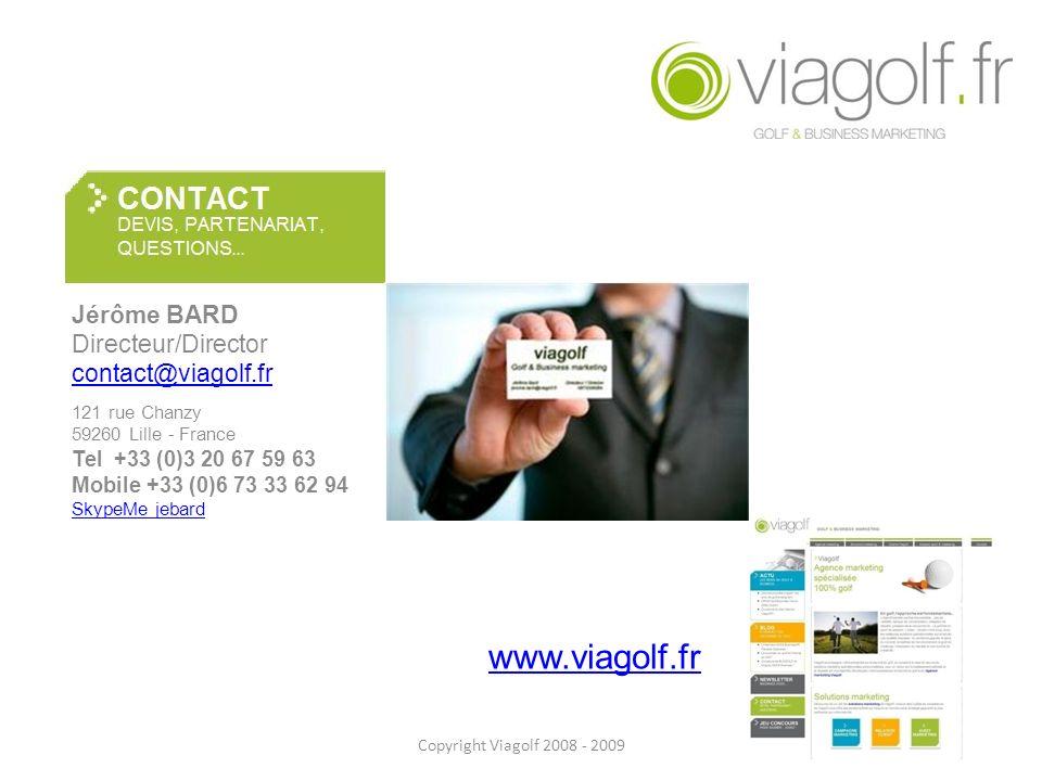 Jérôme BARD Directeur/Director contact@viagolf.fr 121 rue Chanzy 59260 Lille - France Tel +33 (0)3 20 67 59 63 Mobile +33 (0)6 73 33 62 94 SkypeMe jeb