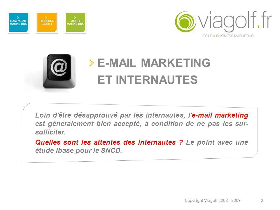 E-MAIL MARKETING ET INTERNAUTES Loin d'être désapprouvé par les internautes, l'e-mail marketing est généralement bien accepté, à condition de ne pas l