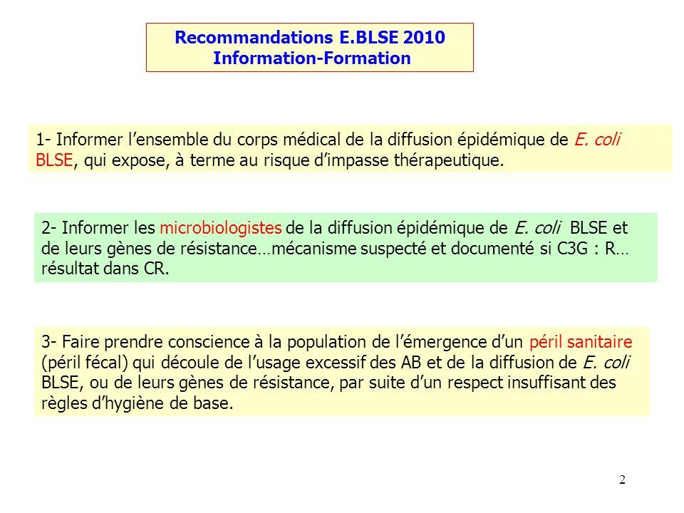 2 Recommandations E.BLSE 2010 Information-Formation 1- Informer lensemble du corps médical de la diffusion épidémique de E. coli BLSE, qui expose, à t