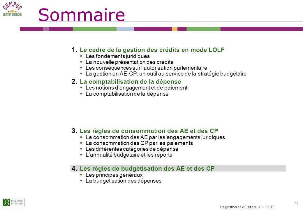 La gestion en AE et en CP – 2010 49 Les règles de consommation des AE/CP comme les règles de report permettent de définir différents scenarii pour la