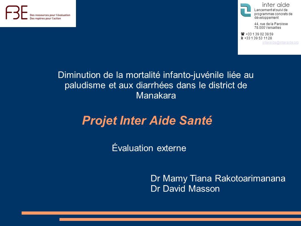 Projet Inter Aide Santé Diminution de la mortalité infanto-juvénile liée au paludisme et aux diarrhées dans le district de Manakara Évaluation externe