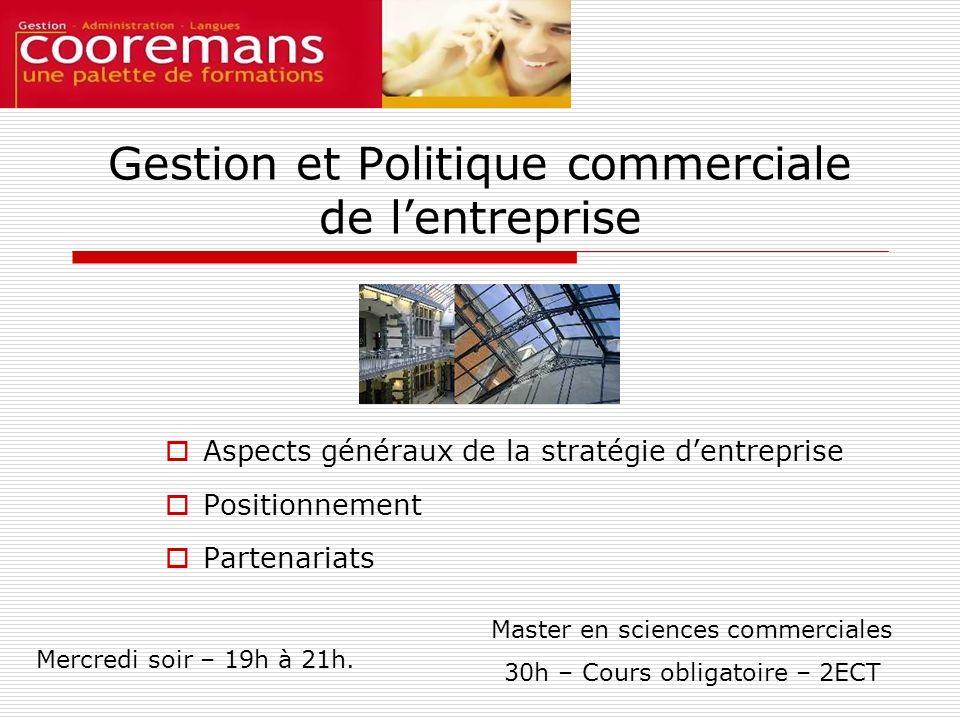 Gestion et Politique commerciale de lentreprise Aspects généraux de la stratégie dentreprise Positionnement Partenariats Master en sciences commercial