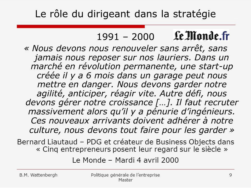 B.M. WattenberghPolitique générale de lentreprise Master 9 Le rôle du dirigeant dans la stratégie 1991 – 2000 « Nous devons nous renouveler sans arrêt