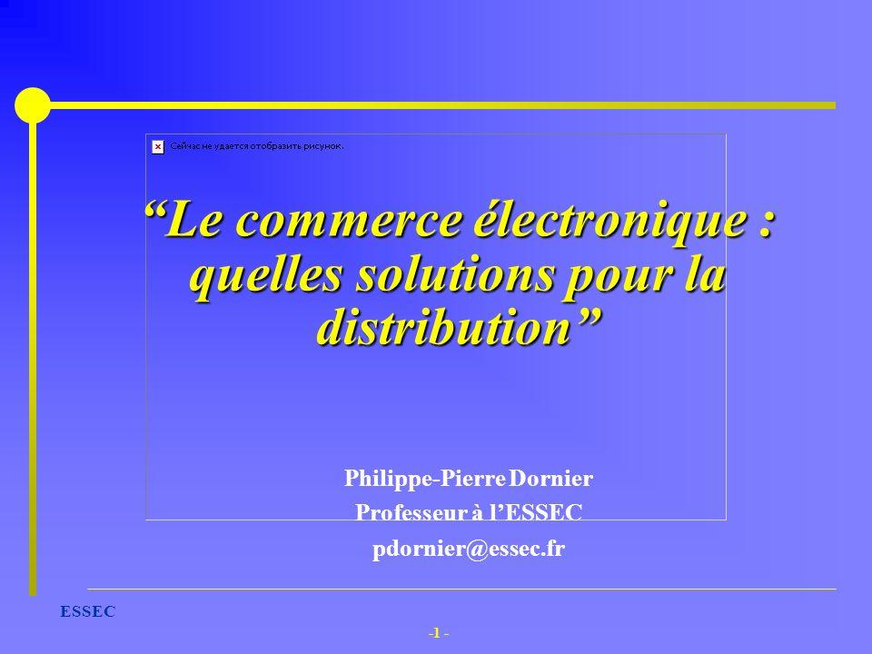 -1 - ESSEC Le commerce électronique : quelles solutions pour la distribution Philippe-Pierre Dornier Professeur à lESSEC pdornier@essec.fr