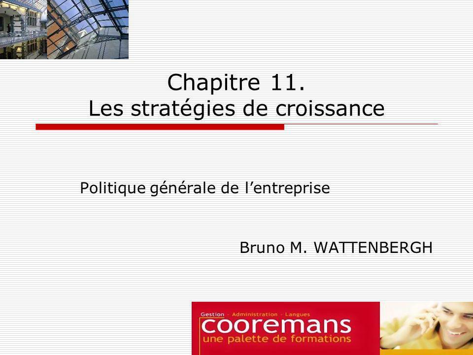 Chapitre 11. Les stratégies de croissance Politique générale de lentreprise Bruno M. WATTENBERGH