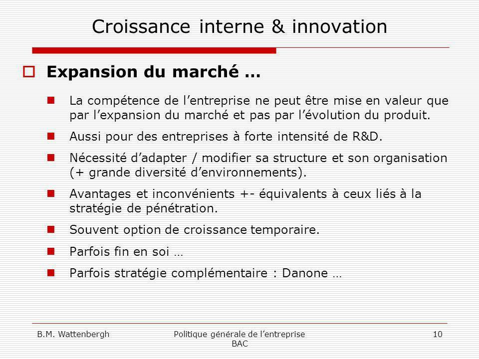 B.M. WattenberghPolitique générale de lentreprise BAC 10 Croissance interne & innovation Expansion du marché … La compétence de lentreprise ne peut êt