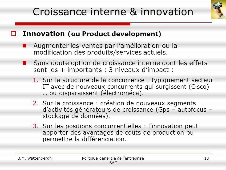 B.M. WattenberghPolitique générale de lentreprise BAC 13 Croissance interne & innovation Innovation (ou Product development) Augmenter les ventes par