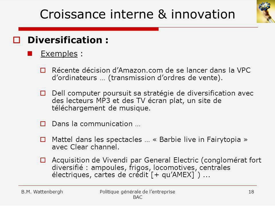B.M. WattenberghPolitique générale de lentreprise BAC 18 Croissance interne & innovation Diversification : Exemples : Récente décision dAmazon.com de