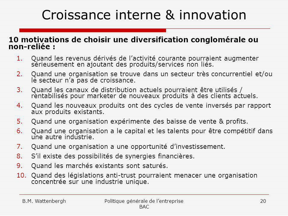 B.M. WattenberghPolitique générale de lentreprise BAC 20 Croissance interne & innovation 10 motivations de choisir une diversification conglomérale ou