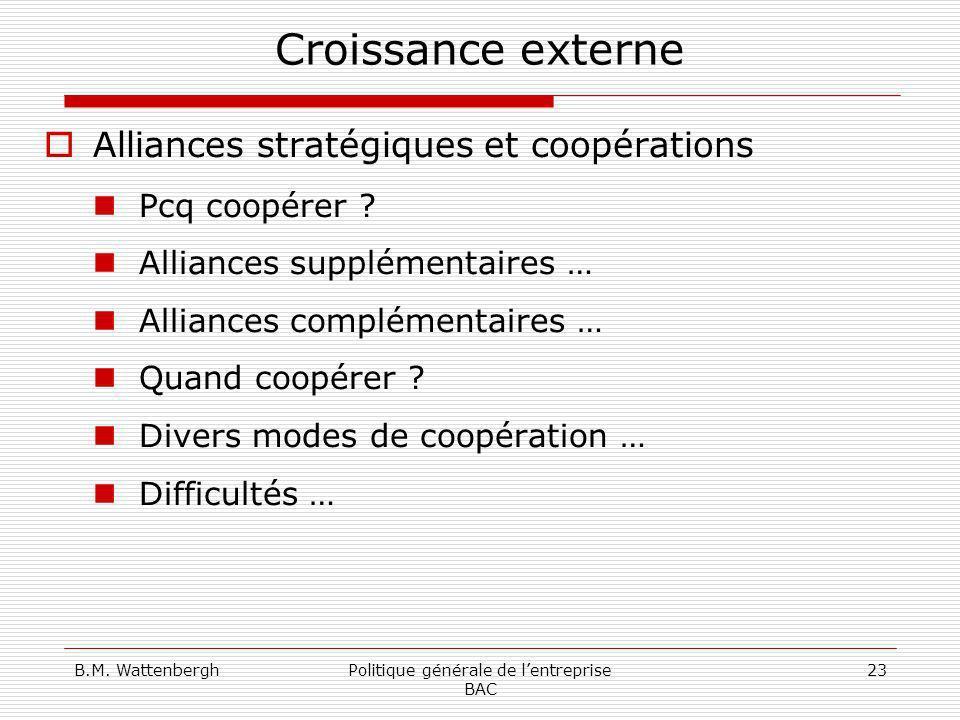 B.M. WattenberghPolitique générale de lentreprise BAC 23 Croissance externe Alliances stratégiques et coopérations Pcq coopérer ? Alliances supplément