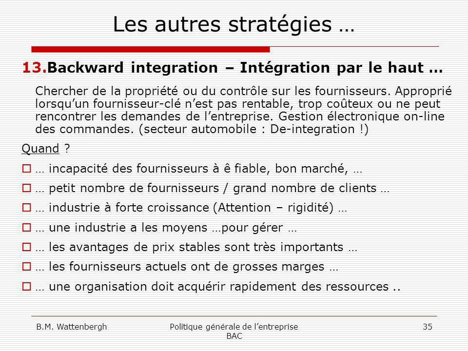 B.M. WattenberghPolitique générale de lentreprise BAC 35 Les autres stratégies … 13.Backward integration – Intégration par le haut … Chercher de la pr
