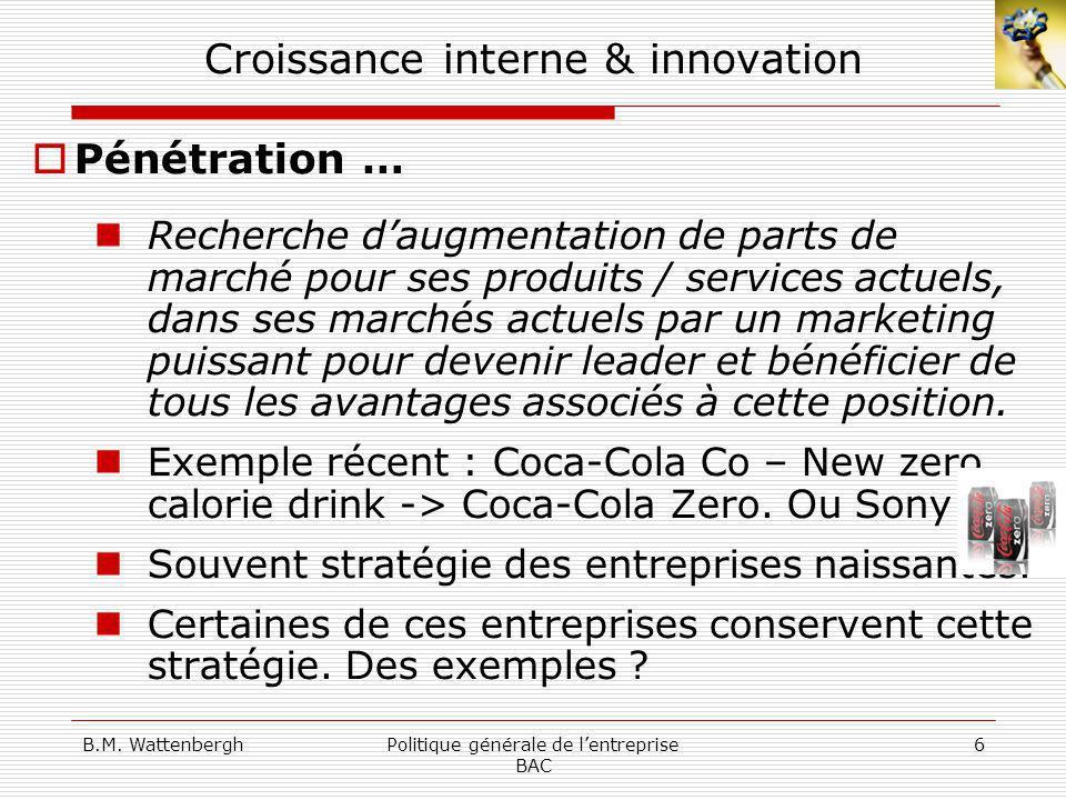 B.M. WattenberghPolitique générale de lentreprise BAC 6 Croissance interne & innovation Pénétration … Recherche daugmentation de parts de marché pour