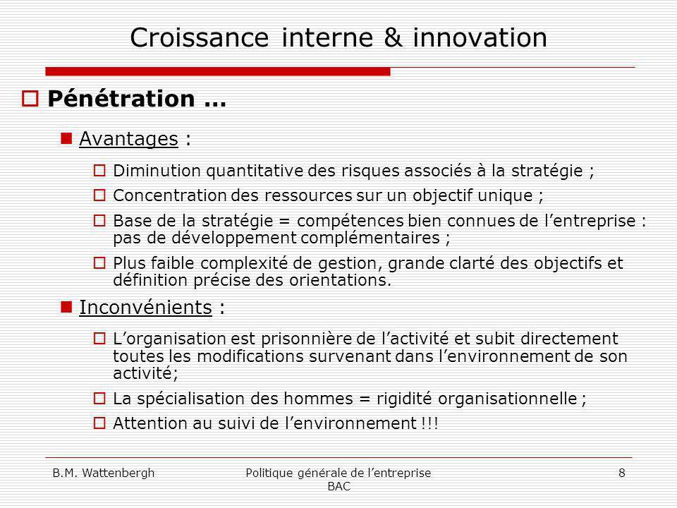 B.M. WattenberghPolitique générale de lentreprise BAC 8 Croissance interne & innovation Pénétration … Avantages : Diminution quantitative des risques