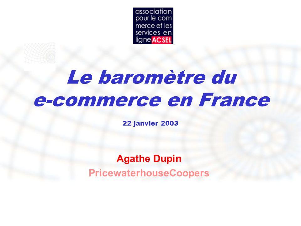 Le baromètre du e-commerce en France 22 janvier 2003 Agathe Dupin PricewaterhouseCoopers