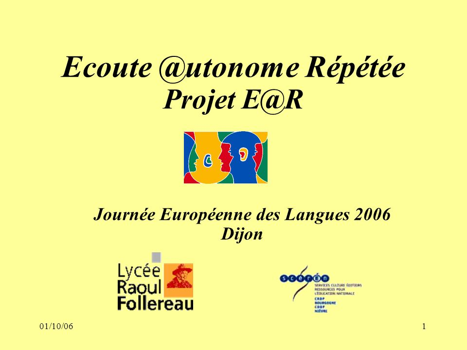 01/10/061 Ecoute @utonome Répétée Projet E@R Journée Européenne des Langues 2006 Dijon