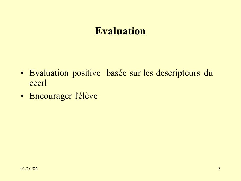 01/10/069 Evaluation Evaluation positive basée sur les descripteurs du cecrl Encourager l élève