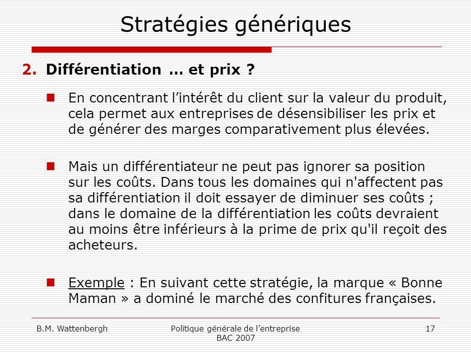 B.M. WattenberghPolitique générale de lentreprise BAC 2007 17 Stratégies génériques 2.Différentiation … et prix ? En concentrant lintérêt du client su