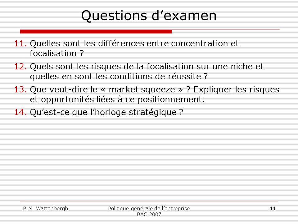 B.M. WattenberghPolitique générale de lentreprise BAC 2007 44 Questions dexamen 11.Quelles sont les différences entre concentration et focalisation ?