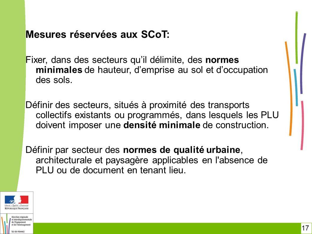17 Mesures réservées aux SCoT: Fixer, dans des secteurs quil délimite, des normes minimales de hauteur, demprise au sol et doccupation des sols. Défin