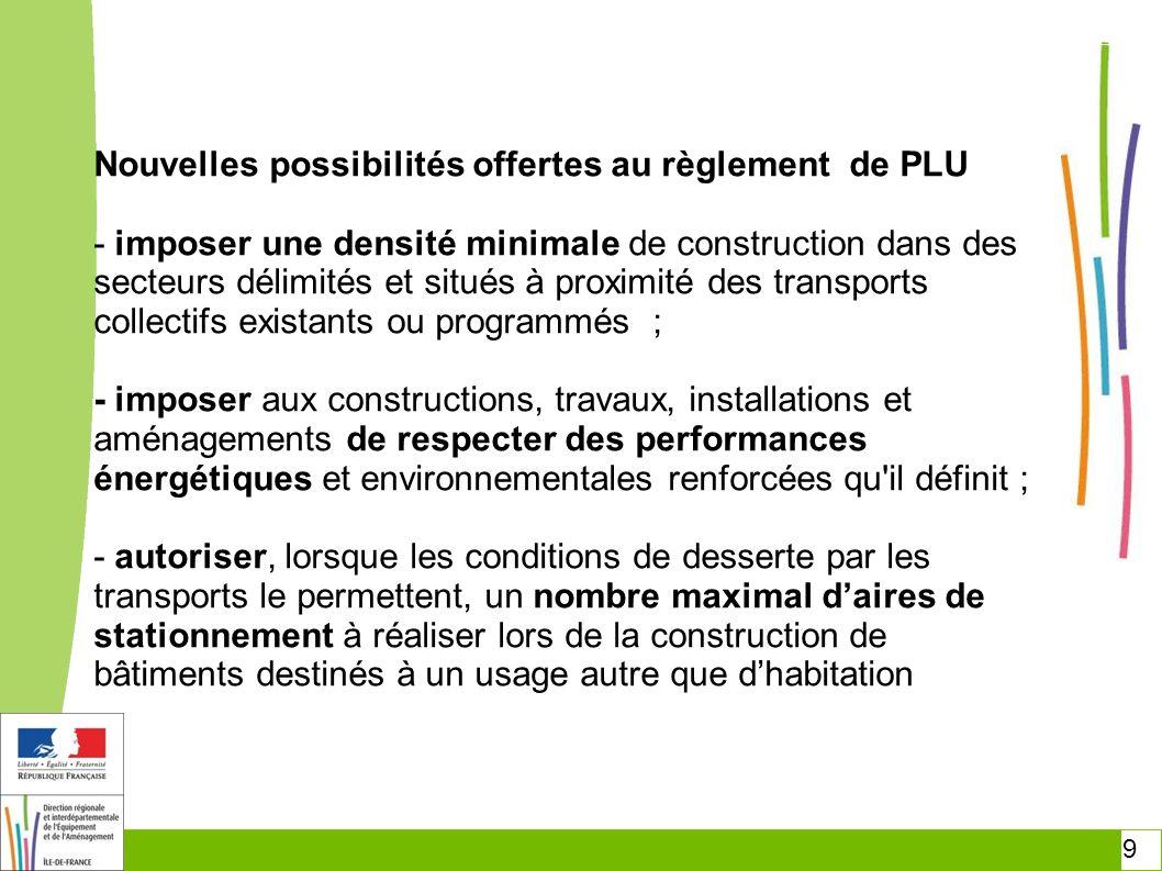 20 Mesures transitoires pour lentrée en vigueur des dispositions du Grenelle 2 Possibilité de maintenir les dispositions antérieures pour les PLU et SCOT en cours d élaboration ou de révision approuvés avant le 1er juillet 2013 dont le projet aura été arrêté avant le 1er juillet 2012.