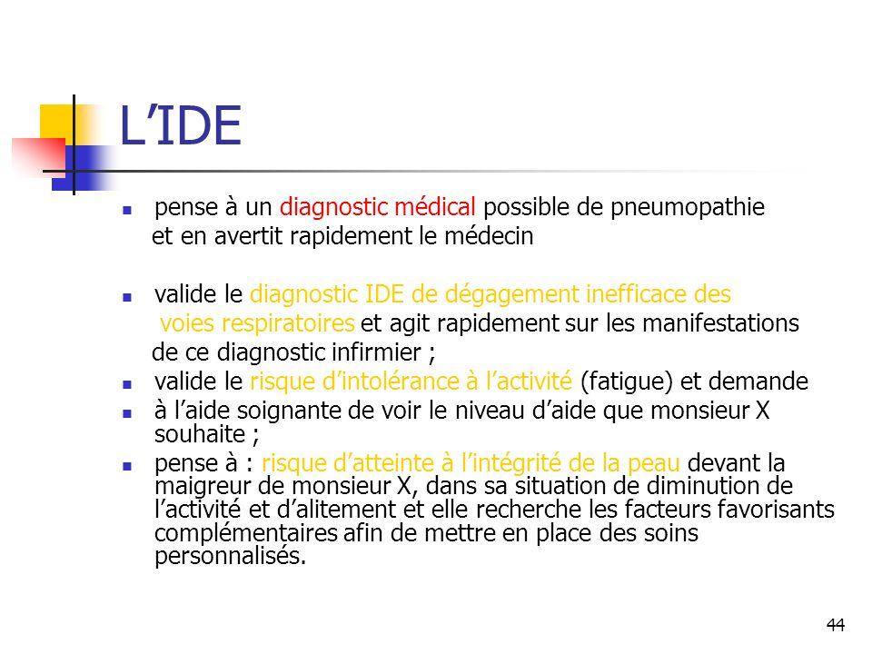 44 LIDE pense à un diagnostic médical possible de pneumopathie et en avertit rapidement le médecin valide le diagnostic IDE de dégagement inefficace d