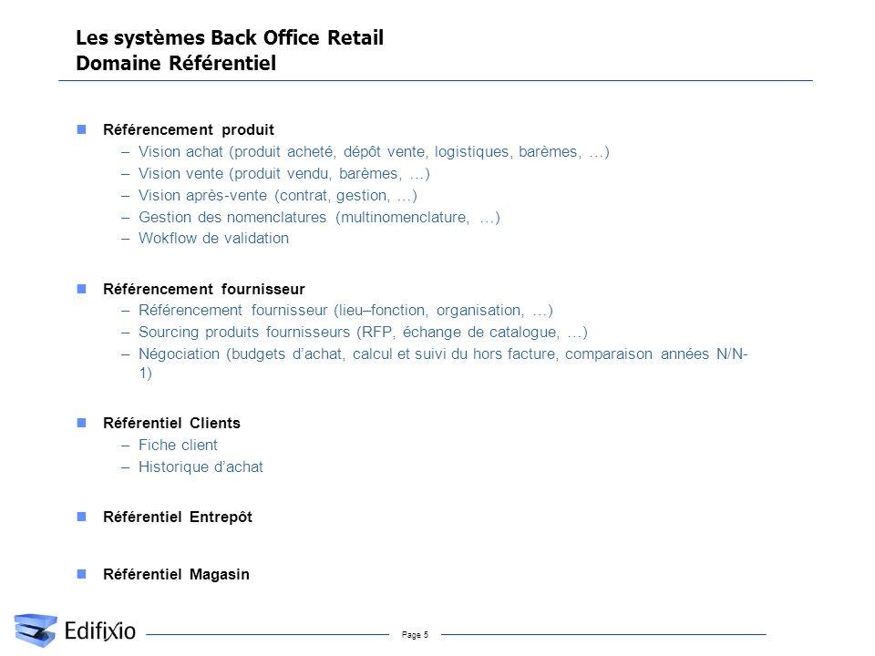 Page 5 Les systèmes Back Office Retail Domaine Référentiel Référencement produit –Vision achat (produit acheté, dépôt vente, logistiques, barèmes, …)