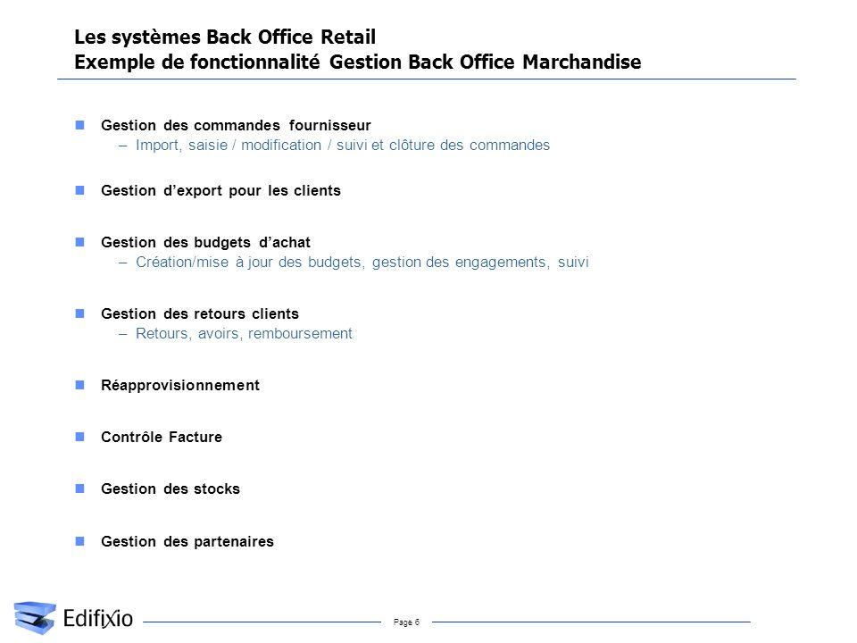 Page 6 Les systèmes Back Office Retail Exemple de fonctionnalité Gestion Back Office Marchandise Gestion des commandes fournisseur –Import, saisie / m