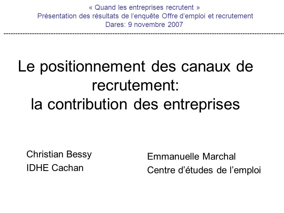 Le positionnement des canaux de recrutement: la contribution des entreprises Christian Bessy IDHE Cachan Emmanuelle Marchal Centre détudes de lemploi