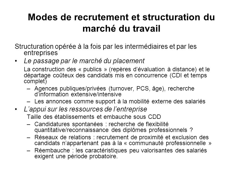 Modes de recrutement et structuration du marché du travail Structuration opérée à la fois par les intermédiaires et par les entreprises Le passage par