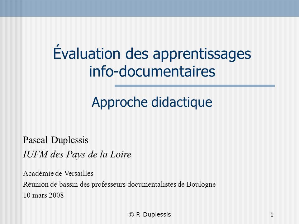 © P. Duplessis1 Pascal Duplessis IUFM des Pays de la Loire Académie de Versailles Réunion de bassin des professeurs documentalistes de Boulogne 10 mar