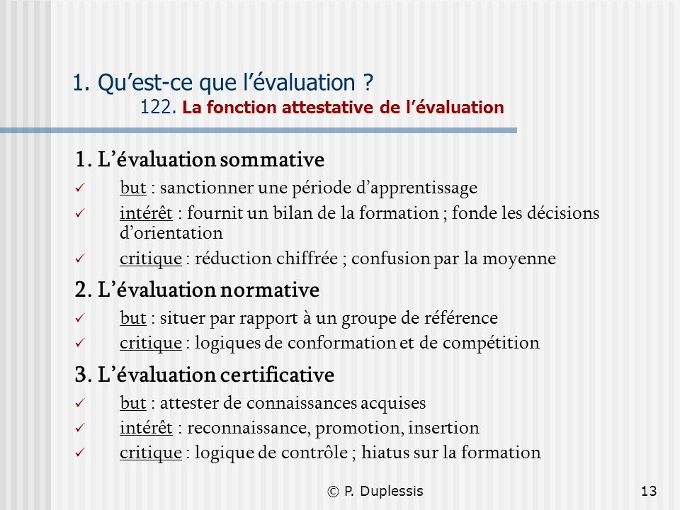 © P. Duplessis13 1. Quest-ce que lévaluation ? 122. La fonction attestative de lévaluation 1. Lévaluation sommative but : sanctionner une période dapp