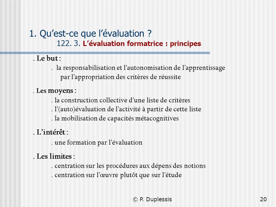 © P. Duplessis20 1. Quest-ce que lévaluation ? 122. 3. Lévaluation formatrice : principes. Le but :. la responsabilisation et lautonomisation de lappr