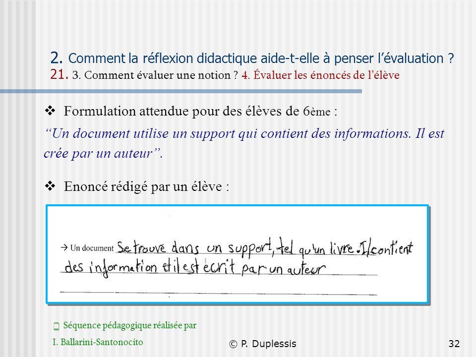 © P. Duplessis32 2. Comment la réflexion didactique aide-t-elle à penser lévaluation ? 21. 3. Comment évaluer une notion ? 4. Évaluer les énoncés de l