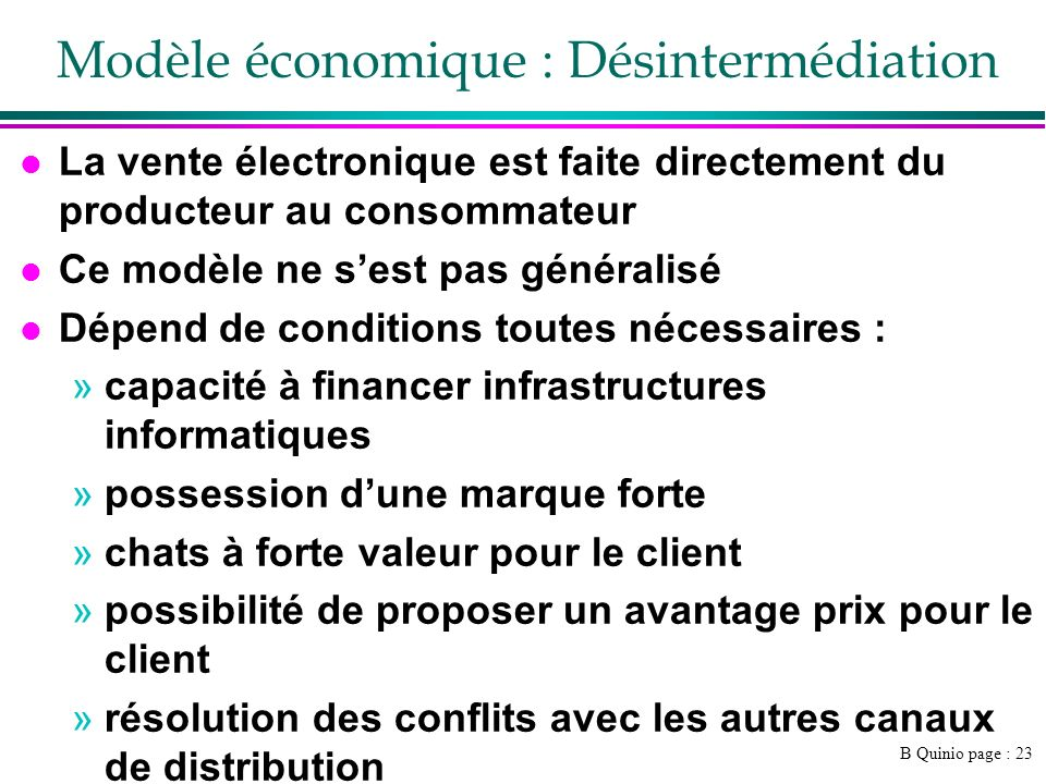 B Quinio page : 23 Modèle économique : Désintermédiation l La vente électronique est faite directement du producteur au consommateur l Ce modèle ne se