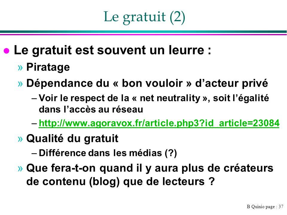 B Quinio page : 37 Le gratuit (2) l Le gratuit est souvent un leurre : »Piratage »Dépendance du « bon vouloir » dacteur privé –Voir le respect de la «