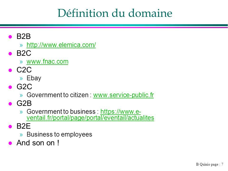 B Quinio page : 7 Définition du domaine l B2B »http://www.elemica.com/http://www.elemica.com/ l B2C »www.fnac.comwww.fnac.com l C2C »Ebay l G2C »Gover
