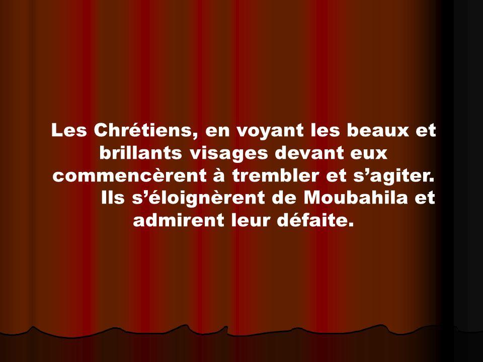 Les Chrétiens, en voyant les beaux et brillants visages devant eux commencèrent à trembler et sagiter. Ils séloignèrent de Moubahila et admirent leur